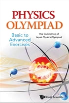 Physics Olympiad — Basic to Advanced Exercises by The Committee of Japan Physics Olympiad