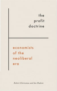 The Profit Doctrine: Economists of the Neoliberal Era