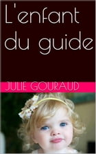 L'enfant du guide by JULIE GOURAUD