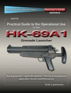 Practical Guide to the Operational Use of the HK69A1 Grenade Launcher by Erik Lawrence