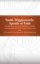 Smith Wigglesworth: Apostle of Faith by Stanley Howard Frodsham