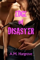 Edge of Disaster by A. M. Hargrove