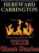 True Ghost Stories: How Well You Know About Ghost? by Hereward Carrington