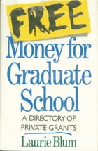 Free Money For Graduate School: A Directory Of Private Grants