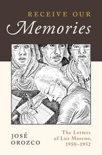 Receive Our Memories: The Letters of Luz Moreno, 1950-1952