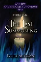 The Last Summoning---Andrew and the Quest of Orion's Belt (Book Four)