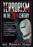Terrorism in the 20th Century: A Narrative Encyclopedia From the Anarchists, through the Weathermen…