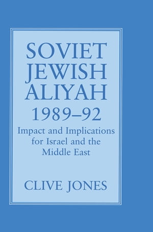 Soviet Jewish Aliyah,  1989-92 Impact and Implications for Israel and the Middle East