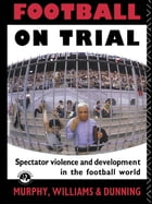 Football on Trial: Spectator Violence and Development in the Football World