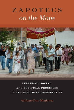 Zapotecs on the Move Cultural,  Social,  and Political Processes in Transnational Perspective