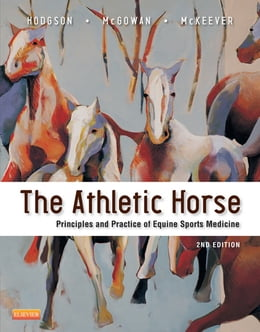 Book The Athletic Horse - E-Book: Principles and Practice of Equine Sports Medicine by David R. Hodgson, BVSc, PhD, FACSM