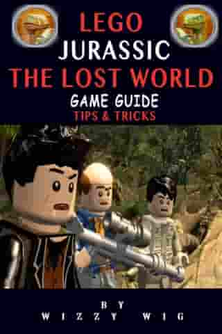 Lego Jurassic The Lost World Game Guide: Tips & Tricks