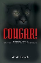 COUGAR!: A Wildlife Thriller Set in the Low Country of South Carolina by W. W. Brock