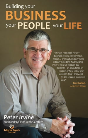 Building Your Business, Your People, Your Life. by Peter Irvine