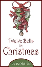 Twelve Bells for Christmas by Peggy Teel