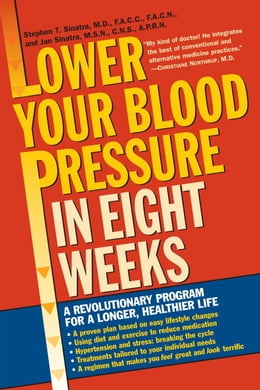 Book Lower Your Blood Pressure in Eight Weeks: A Revolutionary Program for a Longer, Healthier Life by Stephen T. Sinatra