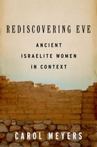 Rediscovering Eve: Ancient Israelite Women in Context: Ancient Israelite Women in Context