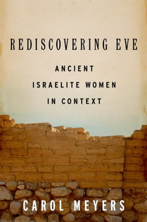Rediscovering Eve: Ancient Israelite Women in Context Ancient Israelite Women in Context