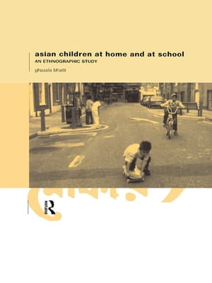 Asian Children at Home and at School An Ethnographic Study