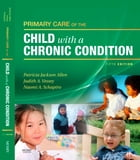 Primary Care of the Child With a Chronic Condition E-Book by Naomi Schapiro
