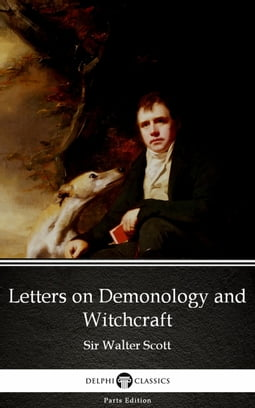 Letters on Demonology and Witchcraft by Sir Walter Scott (Illustrated)