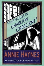 The House in Charlton Crescent: An Inspector Furnival Mystery by Annie Haynes