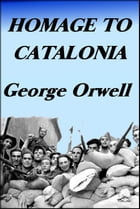 Homage to Catalonia: Orwell and the Spanish Civil War by George Orwell