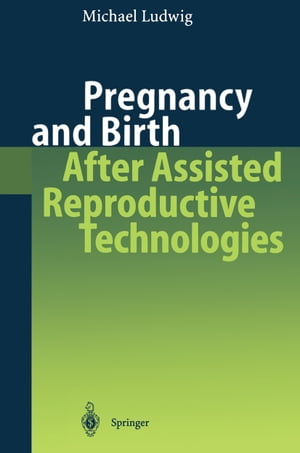 Pregnancy and Birth After Assisted Reproductive Technologies