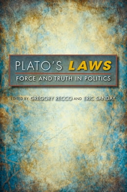 Book Plato's Laws: Force and Truth in Politics by Gregory Recco