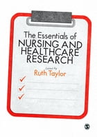 The Essentials of Nursing and Healthcare Research by Ruth Taylor