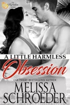 A Little Harmless Obsession: Harmless, Book 3 by Melissa Schroeder