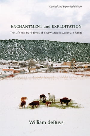 Enchantment and Exploitation The Life and Hard Times of a New Mexico Mountain Range. Revised and Expanded Edition.