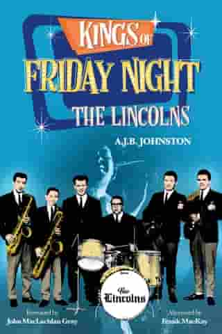 Kings of Friday Night: The Lincolns by Andrew J.B. Johnston