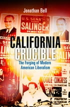 California Crucible: The Forging of Modern American Liberalism by Jonathan Bell
