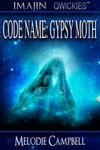 Code Name: Gypsy Moth: (Imajin Qwickies) by Melodie Campbell
