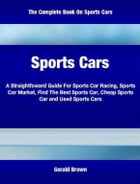 Sports Cars: A Straight-foward Guide For Sports Car Racing, Sports Car Market, Find The Best Sports Car, Cheap Sp by Gerald Brown
