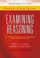 Examining Reasoning: Classroom Techniques to Help Students Produce and Defend Claims by Tracy L. Ocasio