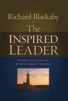 The Inspired Leader: 101 Biblical Reflections For Becoming a Person of Influence by Richard Blackaby