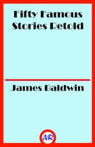 Fifty Famous Stories Retold (Illustrated) by James Baldwin
