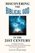 Discovering the Biblical God in the 21st Century by Rev. Dr. R. Thomas Vosburgh