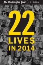 22 Lives in 2014: Obituaries from The Washington Post by The Washington Post