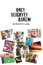 Only Slightly Askew by Byron B. Long