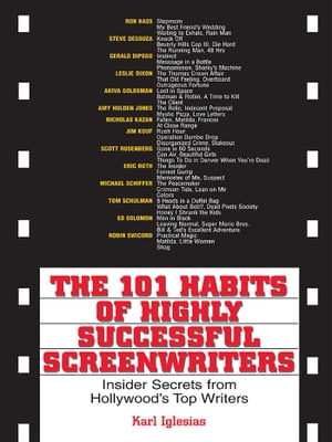 The 101 Habits Of Highly Successful Screenwriters Insider's Secrets from Hollywood's Top Writers
