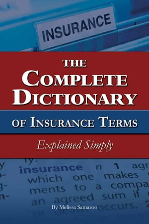The Complete Dictionary of Insurance Terms Explained Simply by Melissa Samaroo