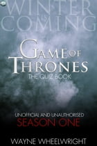 Game Of Thrones The Quiz Book - Season One by Wayne Wheelwright
