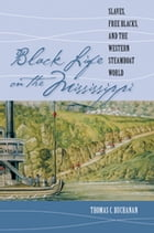 Black Life on the Mississippi: Slaves, Free Blacks, and the Western Steamboat World by Thomas C. Buchanan
