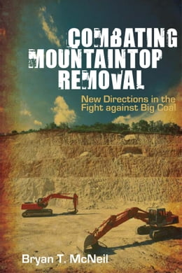 Book Combating Mountaintop Removal: New Directions in the Fight against Big Coal by Bryan T. McNeil