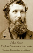 "My First Summer in the Sierra: ""The sun shines not on us but in us.""  by John Muir"