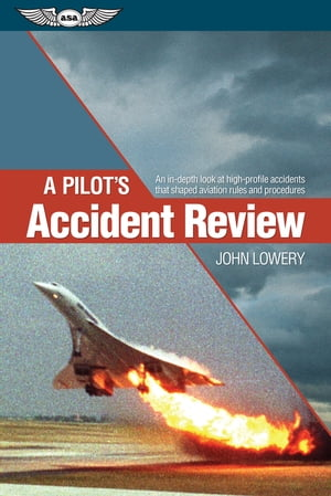 A Pilot's Accident Review (Kindle edition) An in-depth look at high-profile accidents that shaped aviation rules and procedures