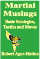 Martial Musings: Basic Strategies, Tactics and Moves by Robert Agar-Hutton